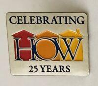 HOW Celebrating 25 Years Pin Badge Rare Vintage (H6)