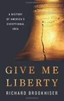 Give Me Liberty: A History of America's Exceptional Idea Brookhiser, Richard Lik