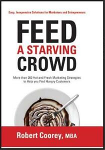 Feed A Starving Crowd by Robert Coorey, MBA - (Soft Cover) 200 Marketing Ideas