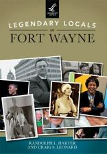 Legendary Locals: Legendary Locals of Fort Wayne by Randolph L. Harter and...