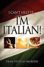 I Can't Help It..I'm Italian! by Fran Vitello Murphy (English) Paperback Book Fr