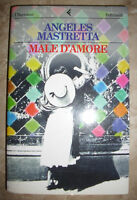 ANGELES MASTRETTA - MALE D'AMORE - ED:FELTRINELLI - ANNO:1996 (TU)