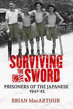 Surviving The Sword: Prisoners of the Japanese 1942-45, By MacArthur, Brian,in U