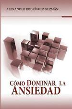 Cómo Dominar la Ansiedad by Alexander Rodríguez Guzmán (2014, Paperback)