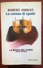 LA CORONA DI SPADE di ROBERT JORDAN - CICLO DE LA RUOTA DEL TEMPO n. 7 FANUCCI