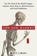 The Red Market: On the Trail of the World's Organ Brokers, Bone Thieves, Blood F