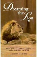 Dreaming the Lion Reflections on Hunting Fishing The Wild Reference Book