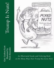 Trump Is Nuts! : An Illustrated Guide and Coloring Book to the Many Ways That...