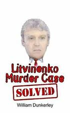 Litvinenko Murder Case Solved : The Final Conclusion to This Puzzling and...