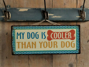 MY DOG IS COOLER THAN YOUR DOG! Metallschild, Hundeschild, NEU in used Optik