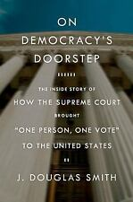 On Democracy's Doorstep: The Inside Story of How the Supreme Court Bro-ExLibrary