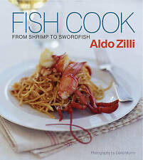 NEW Fish Cook : From Shrimp to Swordfish by Aldo Zilli