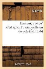 L'Amour, Que Qu' C'Est Qu'ca ?: Vaudeville En Un Acte by Clairville...