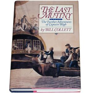 THE LAST MUTINY: CAPTAIN BLIGH ADVENTURES BY BILL COLLETT 1995 SIGNED HARDCOVER