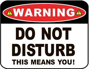 Warning - Do Not Disturb This Means You! Laminated Funny Sign