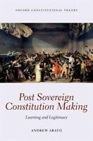 Post Sovereign Constitution Making. Learning and Legitimacy by Arato, Andrew (Do