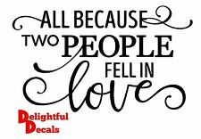 ALL BECAUSE TWO PEOPLE FELL IN LOVE VINYL STICKER DECAL DIY GIFT WEDDING RIBBA