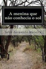 A Menina Que Não Conhecia o Sol by Julio Moreira (2016, Paperback)