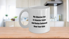 Cat Lover Owner Gift Mug My Siberian Cat is Smarter Cuter and Better Behaved tha