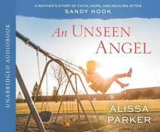 An Unseen Angel : A Mother's Story of Faith, Hope, and Healing after Sandy...
