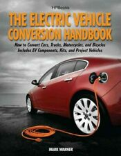 Electric Vehicle Conversion Handbook : How to Convert Cars, Trucks, Motorcycl...