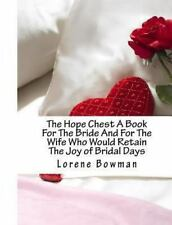 The Hope Chest a Book for the Bride : And for the Wife Who Would Retain the...