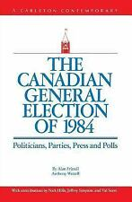 The Canadian General Election of 1984: Politicians, Parties, Press and Poll: ...