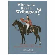 Who Put the Beef in Wellington?: 50 culinary classics, who invented them, when