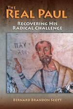 The Real Paul : Recovering His Radical Voice by Bernard Brandon Scott (2015,...