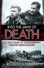 Into the Jaws of Death: The True Story of the Legendary Raid on Saint-Nazaire, 1