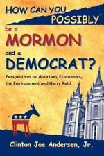 How Can You Possibly Be a Mormon and a Democrat? : Perspectives on Abortion,...