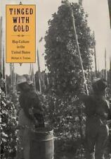 Tinged with Gold : Hop Culture in the United States by Michael A. Tomlan...