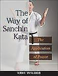 The Way of Sanchin Kata : The Application of Power by Kris Wilder (2007,...