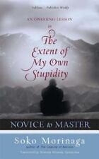 Novice to Master : An Ongoing Lesson in the Extent of My Own Stupidity by...