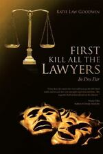 First Kill All the Lawyers : In Pro Per: By Goodwin, Katie Law