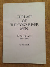 The Last of the Cox's River Men: Ben Esgate 1914-2003 by Jim Smith.  SIGNED