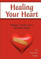 Healing Your Heart : Live as a Spiritual Being by Judy May (2010, Paperback)