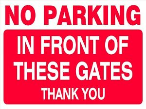 NO PARKING SIGN - IN FRONT of GATES Sign for wall, windows, gates etc...