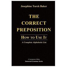 Correct Preposition : How to Use It - A Complete Alphabetic List: By Baker, J...
