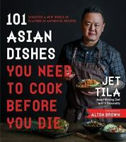 101 Asian Dishes You Need to Cook Before You Die: Discover a New World of Flavor