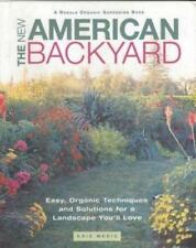 The New American Backyard : Easy, Organic Techniques and Solutions for a Landsca