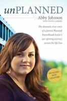 Unplanned : The Dramatic True Story of a Former Planned Parenthood Leader's...