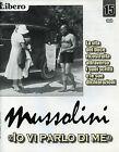 """* MUSSOLINI """" IO VI PARLO DI ME """" FASC.N°15 by LIBERO - Raccontata da V. FELTRI"""