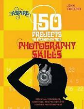 150 Projects to Strengthen Your Photography Skills: Essential Techniques, Exerci