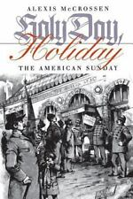 Holy Day, Holiday : The American Sunday by Alexis McCrossen (2001, Paperback)