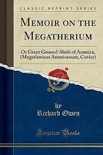 Memoir on the Megatherium: Or Giant Ground-Sloth of America, (Megatherium Americ