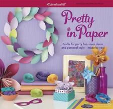 AMERICAN GIRL Pretty in Paper : Crafts for Party Fun, Room Decor, Style BOOK NEW