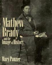 Mathew Brady and the Image of History by Mary Panzer / Jeana K Foley