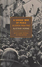 A Savage War of Peace: Algeria 1954-1962 by Alistair Horne (Paperback, 2006)