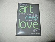 """Andrew Wyeth Magnet """"One's art goes as far and as deep as one's love goes."""" New"""